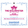 Album THE IDOLM@STER「We Have A Dream&カーテンコール」